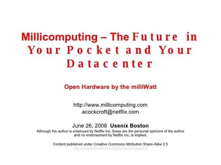 Millicomputing – The  Future in Your Pocket and Your Datacenter Open Hardware by the milliWatt http://www.millicomputing.c...