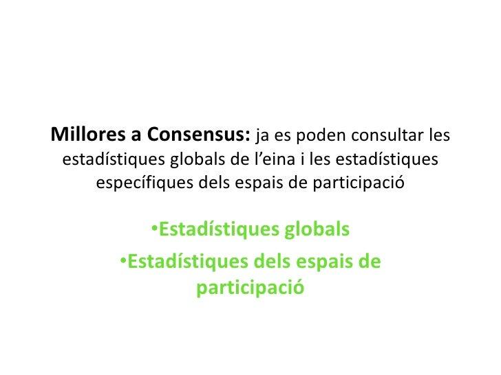 Millores a Consensus: ja es poden consultar les estadístiques globals de l'eina i les estadístiques específiques dels espa...