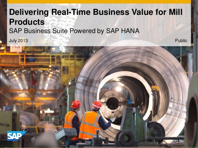 July 2013 Delivering Real-Time Business Value for Mill Products SAP Business Suite Powered by SAP HANA Public