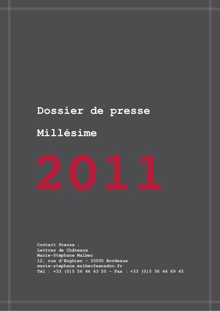 Dossier de presseMillésime2011Contact Presse :Lettres de ChâteauxMarie-Stéphane Malbec12, rue d'Enghien - 33000 Bordeauxma...