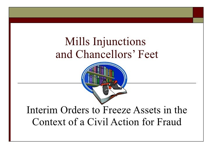 Mills Injunctions  and Chancellors' Feet Interim Orders to Freeze Assets in the Context of a Civil Action for Fraud