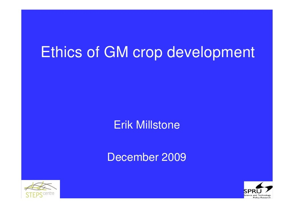 Ethics of GM crop development              Erik Millstone           December 2009