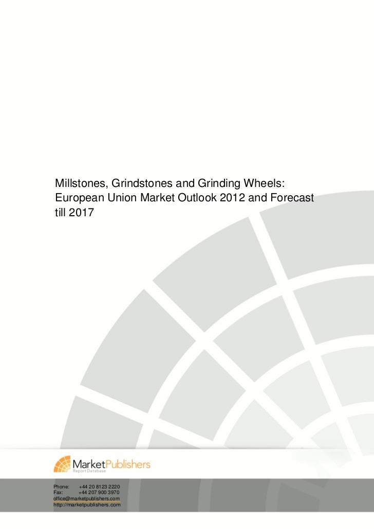 Millstones, Grindstones and Grinding Wheels:European Union Market Outlook 2012 and Forecasttill 2017Phone:     +44 20 8123...