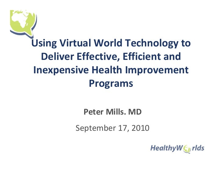Using Virtual World Technology to  Deliver Effective, Efficient andInexpensive Health Improvement             Programs    ...