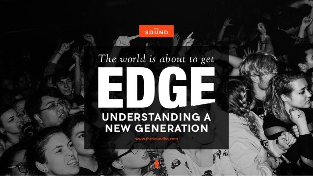 UNDERSTANDING A NEW GENERATION The world is about to getGENERATION www.thesoundhq.com