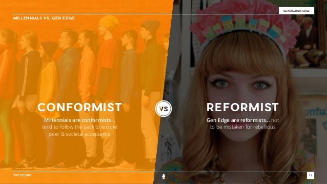 THE SOUND 12 GENERATION EDGE MILLENNIALS VS. GEN EDGE Millennials are conformists... tend to follow the pack to ensure pee...