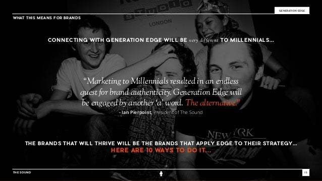 """THE SOUND 15 GENERATION EDGE WHAT THIS MEANS FOR BRANDS """"Marketing to Millennials resulted in an endless quest for brand a..."""