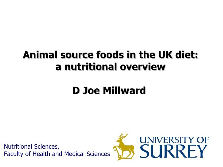 Animal source foods in the UK diet: a nutritional overview  D Joe Millward  Nutritional Sciences,  Faculty of Health and M...
