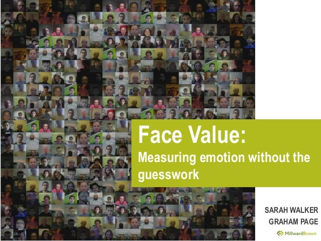 1Face Value:Measuring emotion without theguessworkSARAH WALKERGRAHAM PAGE