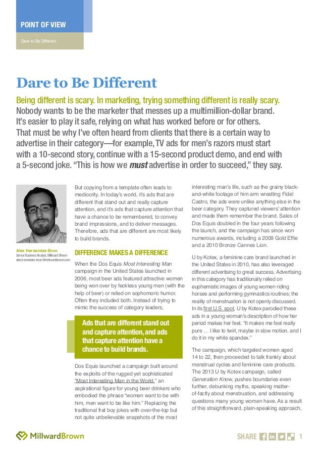 POINT OF VIEW Dare to Be Different  Dare to Be Different Being different is scary. In marketing, trying something differen...