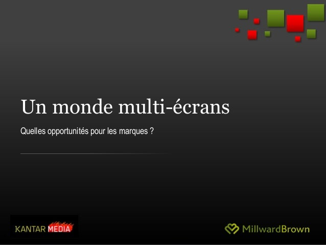 1 Un monde multi-écrans Quelles opportunités pour les marques ? 1