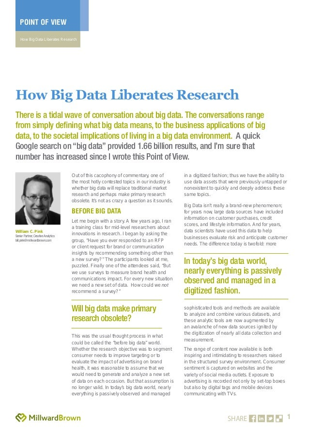 1 POINT OF VIEW How Big Data Liberates Research SHARE Out of this cacophony of commentary, one of the most hotly contested...