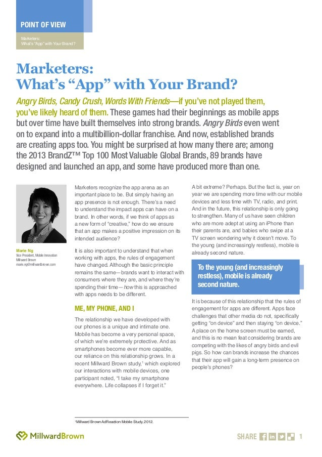 "1 POINT OF VIEW Marketers: What's ""App"" with Your Brand? SHARE Marketers recognize the app arena as an important place to ..."