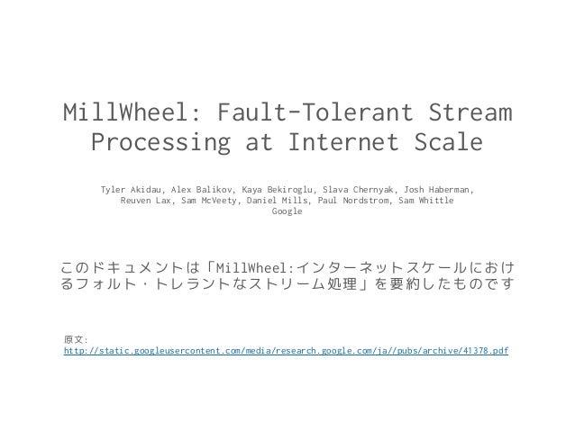 MillWheel: Fault-Tolerant Stream Processing at Internet Scale Tyler Akidau, Alex Balikov, Kaya Bekiroglu, Slava Chernyak, ...