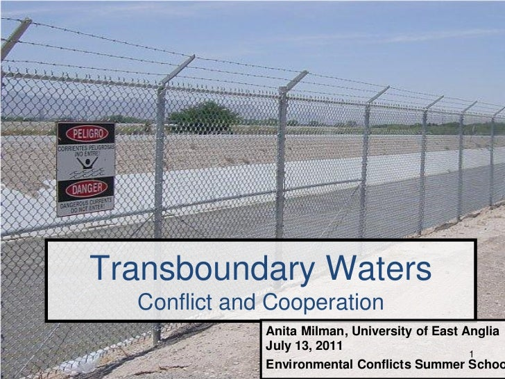 Transboundary Waters  Conflict and Cooperation              Anita Milman, University of East Anglia              July 13, ...