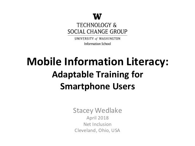 Mobile Information Literacy: Adaptable Training for Smartphone Users Stacey Wedlake April 2018 Net Inclusion Cleveland, Oh...