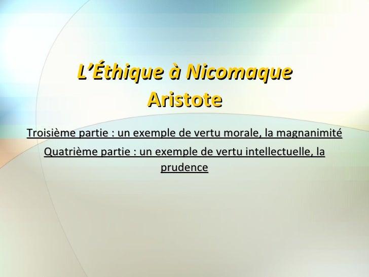 L'Éthique à Nicomaque Aristote Troisième partie : un exemple de vertu morale, la magnanimité Quatrième partie : un exemple...