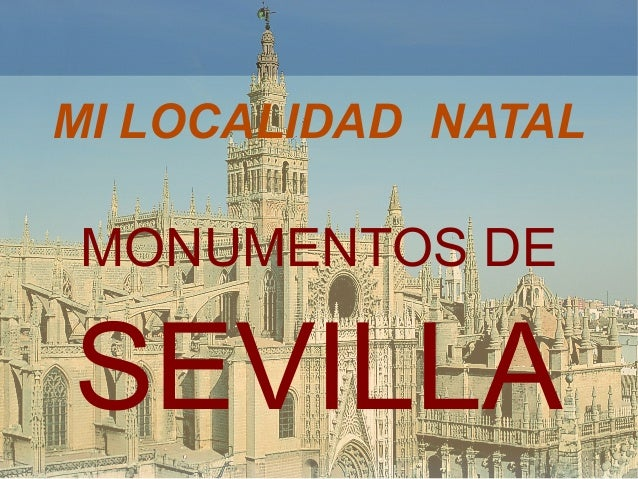 MI LOCALIDAD NATAL MONUMENTOS DE SEVILLA