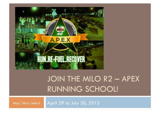 JOIN THE MILO R2 – APEX                       RUNNING SCHOOL!http://bit.ly/milor2   April 29 to July 20, 2013