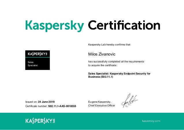 Sales Specialist Issued on: 24 June 2019 Certificate number: S02.11.1-AAS-0018555 Kaspersky Lab hereby confirms that Milos...