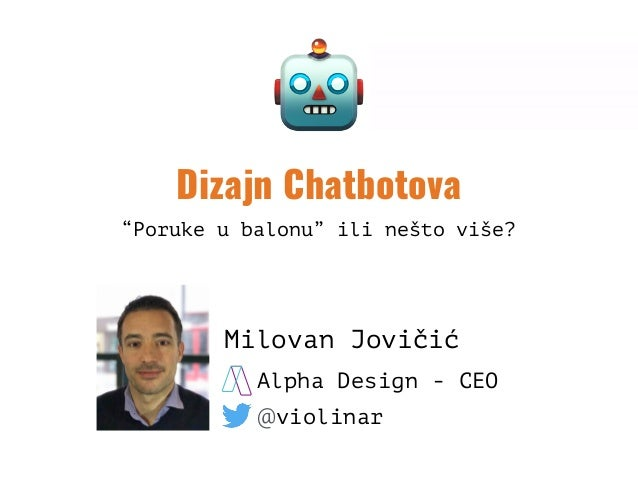 """Dizajn Chatbotova """"Poruke u balonu"""" ili nešto više? Milovan Jovičić @violinar Alpha Design - CEO"""