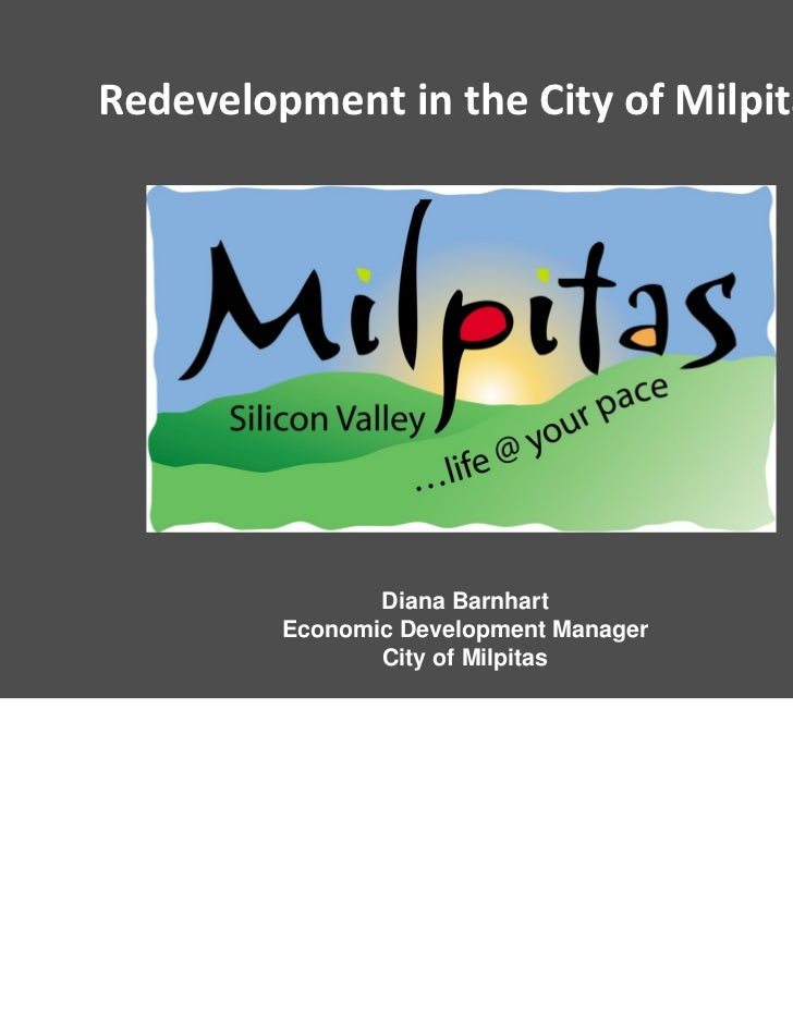 Redevelopment in the City of Milpitas                Diana Barnhart         Economic Development Manager                Ci...