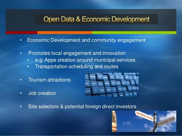 • Economic Development and community engagement • Promotes local engagement and innovation • e.g. Apps creation around mun...