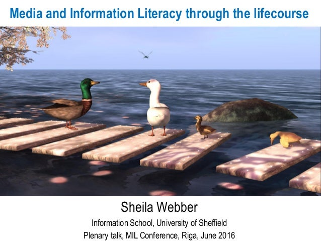 Media and Information Literacy through the lifecourse Sheila Webber Information School, University of Sheffield Plenary ta...
