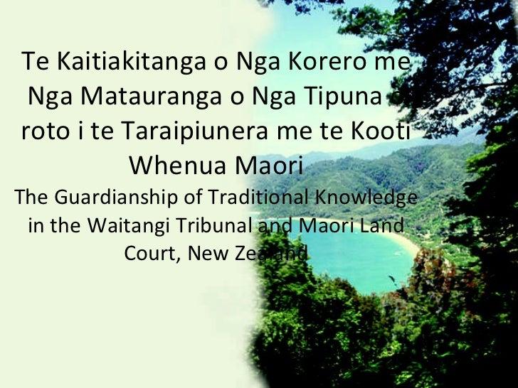 Te Kaitiakitanga o Nga Korero me Nga Matauranga o Nga Tipuna o roto i te Taraipiunera me te Kooti Whenua Maori The Guardia...