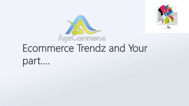 Ecommerce Trendz and Your part….