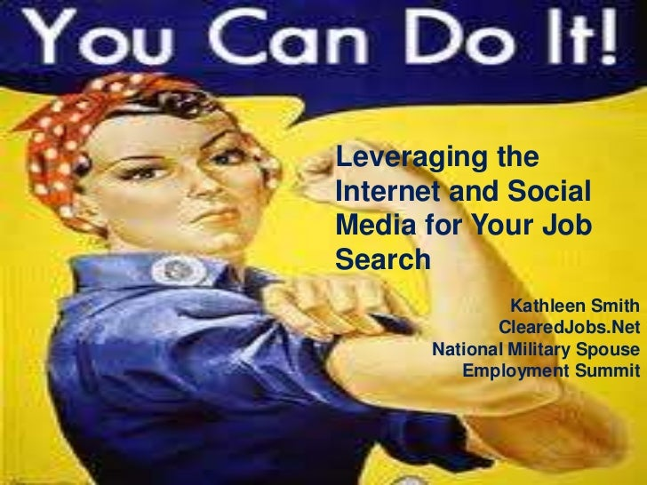 Leveraging theInternet and SocialMedia for Your JobSearch                Kathleen Smith              ClearedJobs.Net      ...