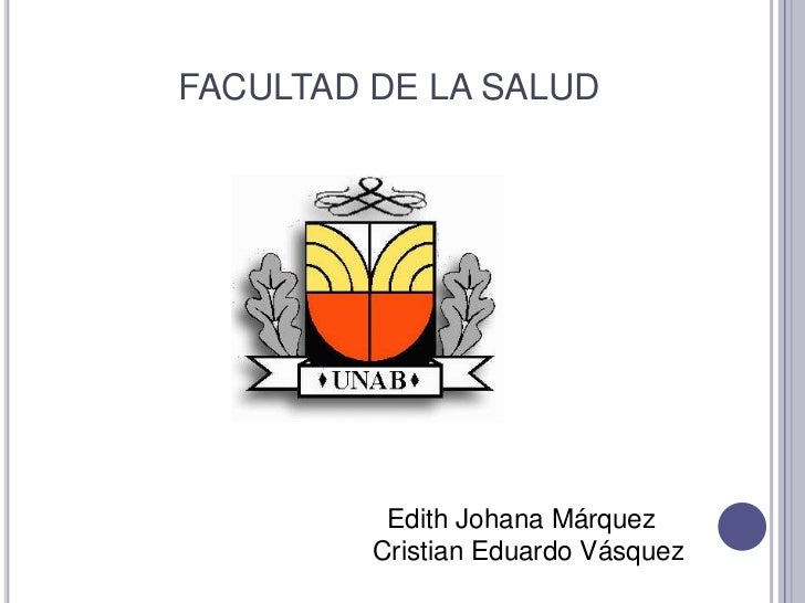 FACULTAD DE LA SALUD<br />  Edith Johana Márquez<br />Cristian Eduardo Vásquez<br />