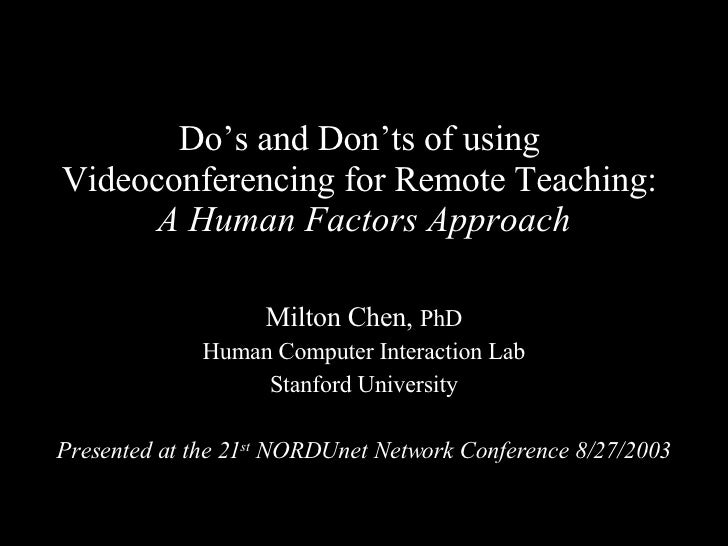 Do's and Don'ts of using  Videoconferencing for Remote Teaching:  A Human Factors Approach Milton Chen,  PhD Human Compute...