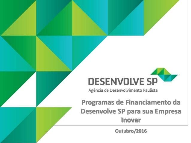 Programas de Financiamento da Desenvolve SP para sua Empresa Inovar Outubro/2016