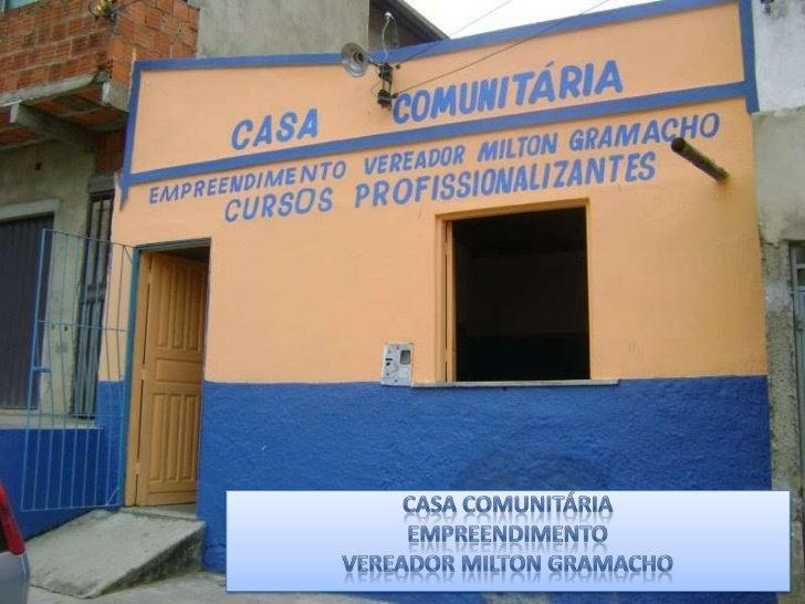 Casa Comunitária<br />Empreendimento <br />vereador miltongramacho<br />