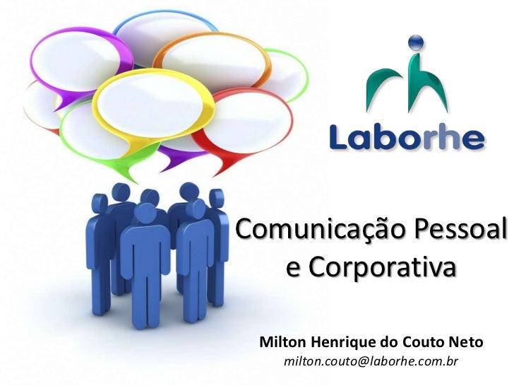 Comunicação Pessoal   e Corporativa Milton Henrique do Couto Neto    milton.couto@laborhe.com.br