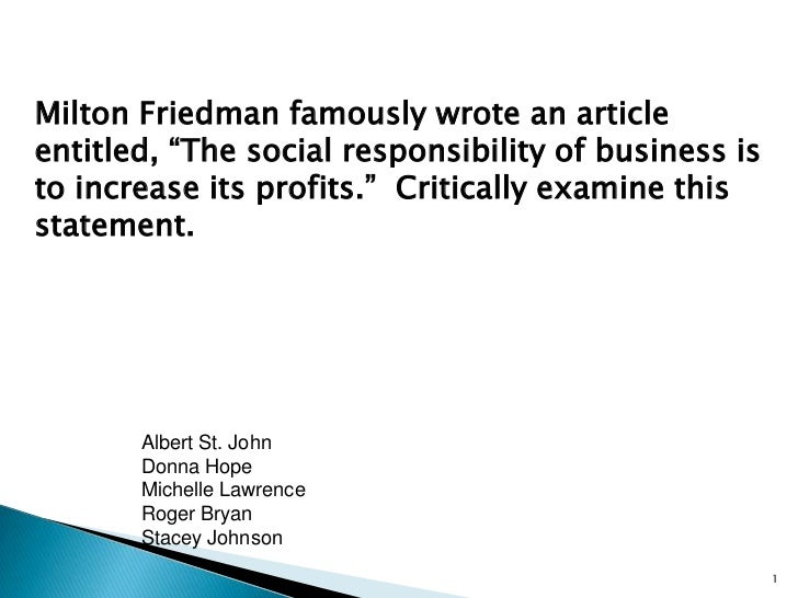 """Milton Friedman famously wrote an article entitled, """"The social responsibility of business is to increase its profits.""""  C..."""