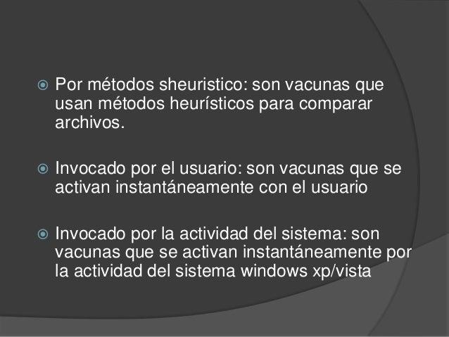    Por métodos sheuristico: son vacunas que    usan métodos heurísticos para comparar    archivos.   Invocado por el usu...