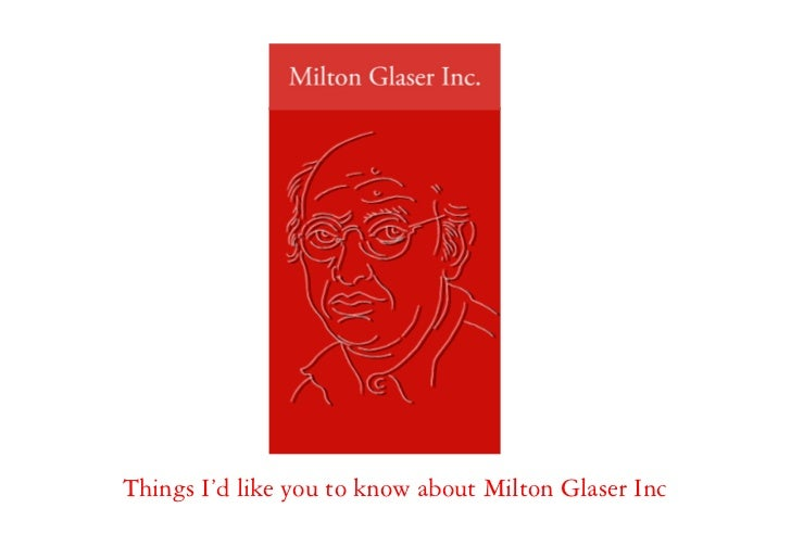 Things I'd like you to know about Milton Glaser Inc
