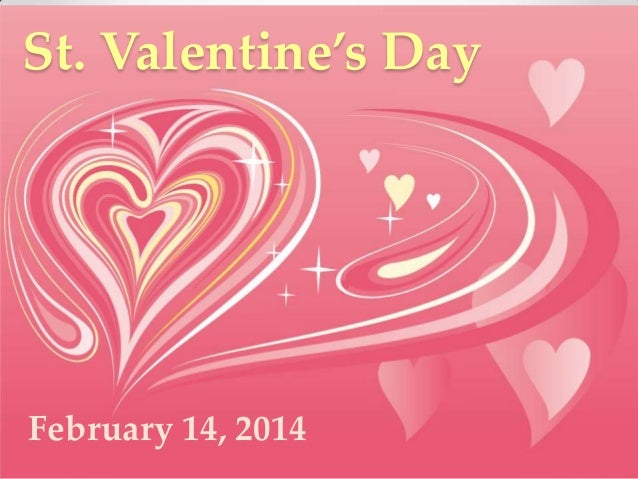 St. Valentine's Day  February 14, 2014