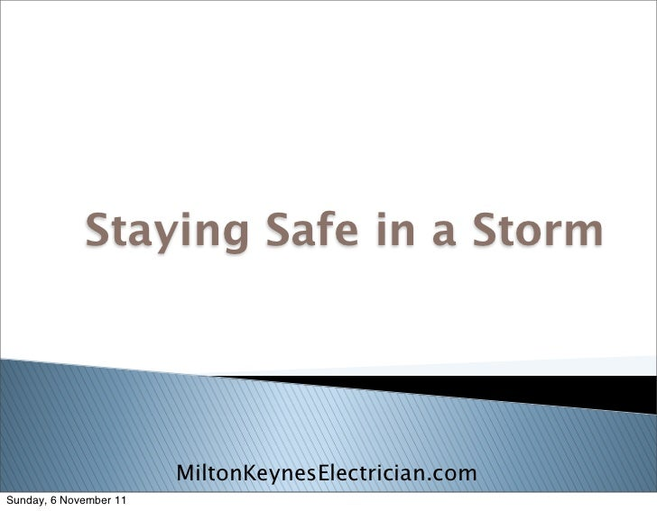 Staying Safe in a Storm                        MiltonKeynesElectrician.comSunday, 6 November 11