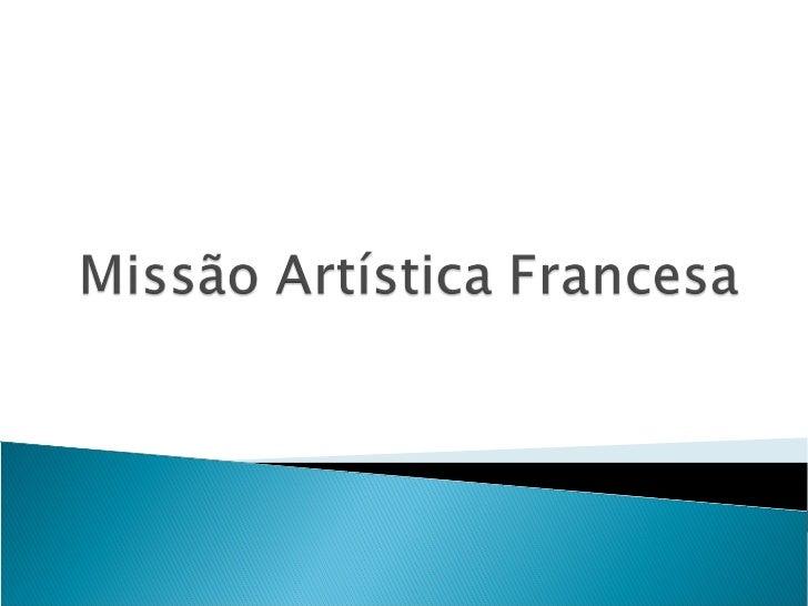  Em 1816, chega ao Rio de Janeiro um grupo de  artistas franceses com a missão de ensinar artes  plásticas na cidade; Es...
