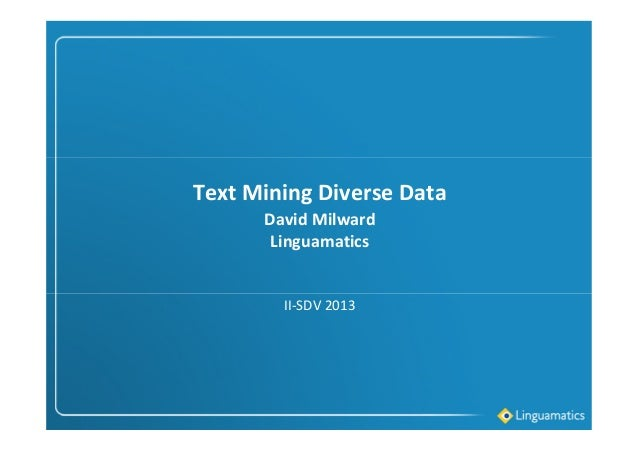 Text Mining Diverse Data II-SDV 2013 David Milward Linguamatics