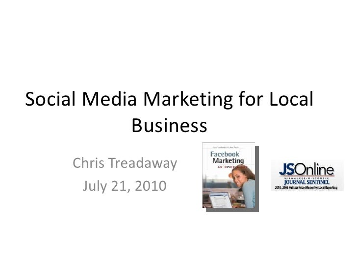 Social Media Marketing for Local Business<br />Chris Treadaway<br />July 21, 2010<br />