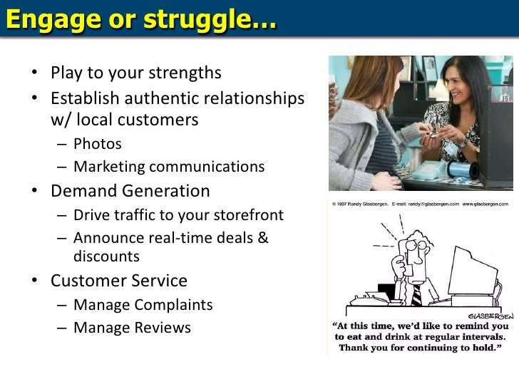 Engage or struggle…<br />Play to your strengths<br />Establish authentic relationships w/ local customers<br />Photos<br /...