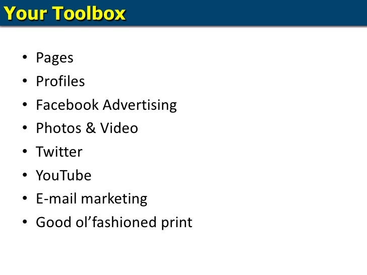 Your Toolbox<br />Pages<br />Profiles<br />Facebook Advertising<br />Photos & Video<br />Twitter<br />YouTube<br />E-mail ...