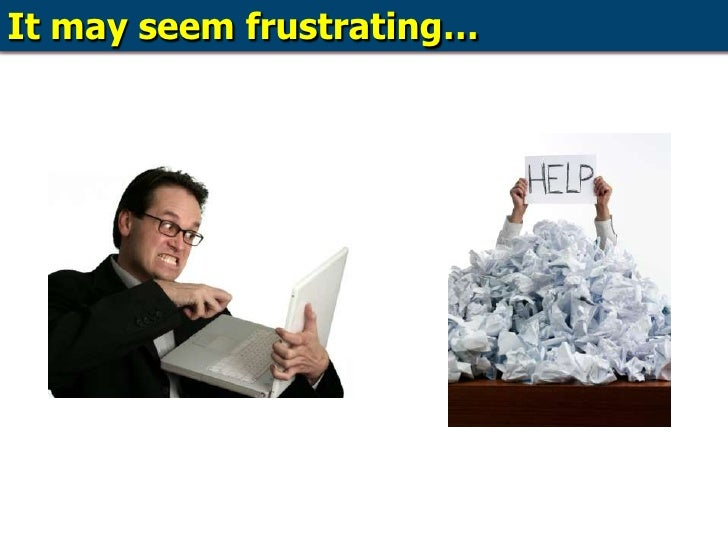 It may seem frustrating…<br />