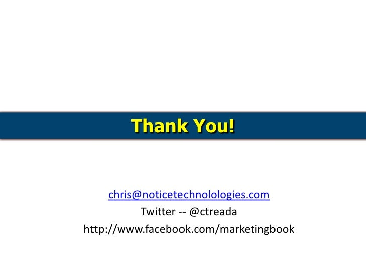 Thank You!<br />chris@noticetechnolologies.com<br />Twitter -- @ctreada<br />http://www.facebook.com/marketingbook<br />