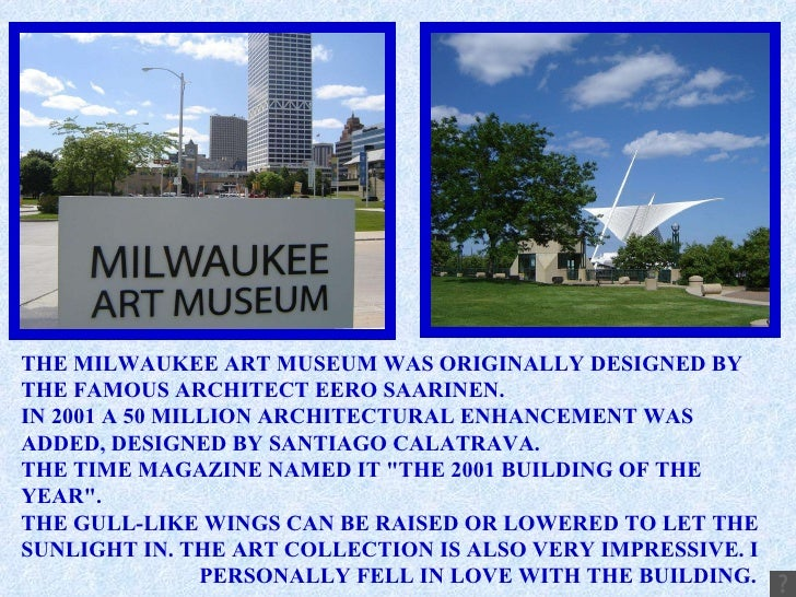 THE MILWAUKEE ART MUSEUM WAS ORIGINALLY DESIGNED BY THE FAMOUS ARCHITECT EERO SAARINEN. IN 2001 A 50 MILLION ARCHITECTURAL...