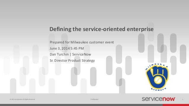© 2014 ServiceNow All Rights Reserved 1Confidential Defining the service-oriented enterprise Prepared for Milwaukee custom...